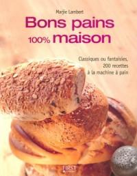 Bons pains 100% maison : Classiques ou fantaisies, 200 recettes à la machine à pain