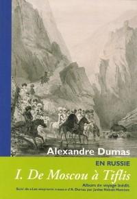 Cahiers Alexandre Dumas, N° 32 : En Russie : Tome 1, De Moscou à Tiflis Album de voyage inédit