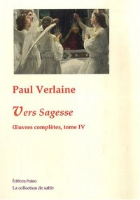 Oeuvres complètes : Tome 4 : 1874-1880, Vers sagesse