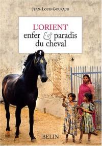 L'Orient : Enfer et paradis du cheval