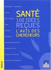 Santé, 100 idées reçues : L'avis des chercheurs