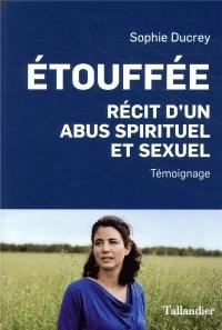 Étouffée : Récit d'un abus spirituel et sexuel