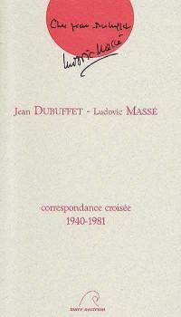 Jean Dubuffet, Ludovic Massé : Correspondance croisée, 1940-1981