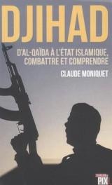 Djihad : d'Al-Qaïda à l'Etat islamique, combattre et comprendre [Poche]