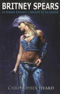 Britney Spears : La femme-enfant, l'argent et la gloire