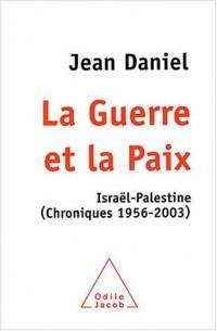 La Guerre et la Paix : Israël-Palestine, chroniques 1956-2003