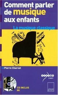 Comment parler de musique aux enfants ? : La musique classique (1CD audio)