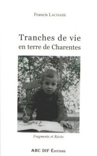 Tranches de vie en terre de Charentes : Fragments et récits