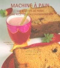 Machine à pain : 100 Recettes de pains, 100 recettes d'accompagnements