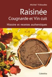 Vin cuit, raisiné et autre cougnarde : histoire et recettes authentiques.