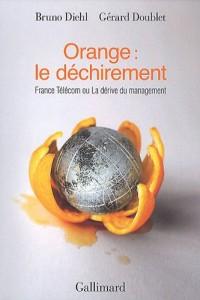 Orange : le déchirement : France Télécom ou La dérive du management