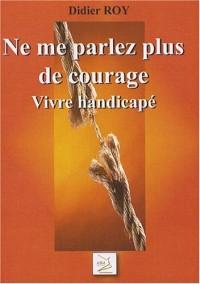 Ne me parlez plus de courage