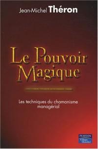 Le pouvoir magique : Les techniques du chamanisme managérial