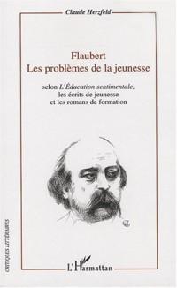 Flaubert ; Les problèmes de la jeunesse : Selon L'Education sentimentale, les écrits de jeunesse et les romans de formation