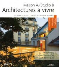Architectures à vivre : Maison A/Studio B