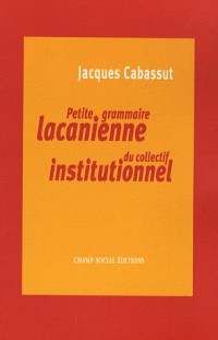 Petite grammaire lacanienne du collectif institutionnel: L'institution parlante...