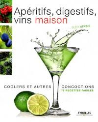 Aperitifs, Digestifs, Vins Maison et Autres Concoctions. 70 Recettes pour les Faire Soi-Meme