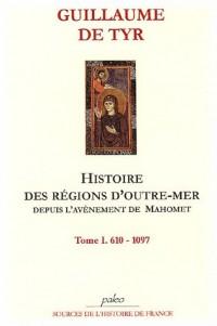 Histoire des régions d'Outre-Mer depuis l'avènement de Mahomet : Tome 1, 610-1097