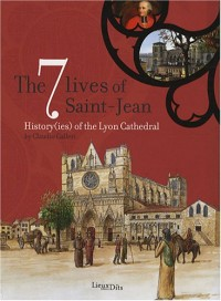 The 7 Lives of Saint-Jean : History(ies) of the Lyon Cathedral, édition en langue anglaise