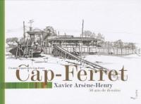 Cap-Ferret : dessins et textes de Xavier Arsène-Henry : 50 ans de dessins