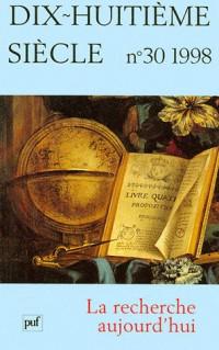 Dix-huitième siècle, n° 30 : La Recherche aujourd'hui