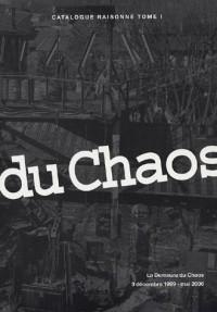 La Demeure du Chaos  9 décembre 1999 - mai 2006 Catalogue raisonné : Tome 1