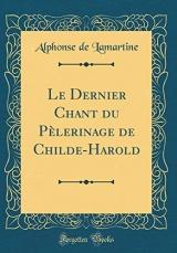 Le Dernier Chant Du Pèlerinage de Childe-Harold (Classic Reprint)