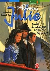 Adieu Julie : Une aristocrate sour la Terreur)