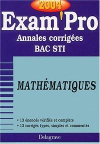 Exam'Pro numéro, 34 : Maths, STI (Annales corrigées)