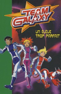 Team Galaxy, Tome 3 : Un élève trop parfait