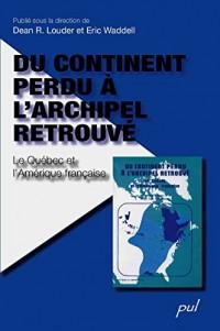 Du Continent Perdu a l'Archipel Retrouve. Quebec et Amerique Fran