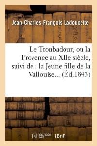 Le Troubadour  Ou la Provence  ed 1843