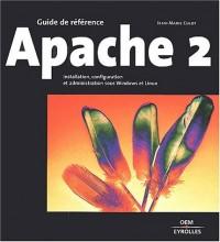 Guide de référence : Apache 2 : Installation, configuration et administration sous Windows et Linux