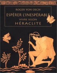 Espérer l'inespérable, vivre selon Héraclite