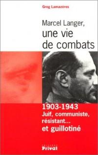 Marcel Langer, une vie de combats, 1903-1943 : Juif, communiste, résistant... et guillotiné