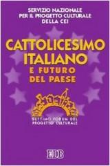Cattolicesimo italiano e futuro del paese. 7° Forum del Progetto culturale