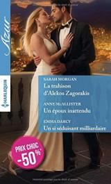 La trahison d'Alekos Zagorakis - Un époux inattendu - Un si séduisant milliardaire [Poche]