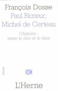 Paul Ricoeur et Michel de Certeau : L'histoire : entre le dire et le faire