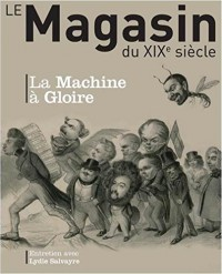 Revue le Magasin du Xixe Siecle N 7 - la Machine a Gloire