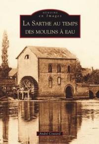 La Sarthe au Temps des Moulins a Eau