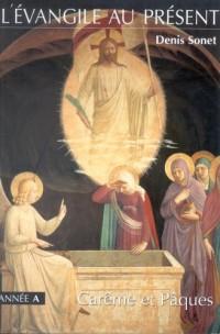 Evangile au present/careme et Pâques-annee a