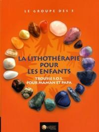 La Lithothérapie pour les enfants - Trousse SOS pour maman et papa