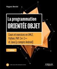La programmation orientée objet : Cours et exercices en UML2, Python, PHP, C#, C++ et Java (y compris Android)