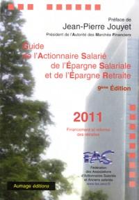 Guide de l'actionnaire salarié, de l'épargne salariale et de l'épargne retraite 2011 : Financement et réforme des retraites