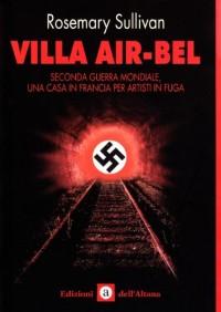 Villa Air-Bel. Seconda guerra mondiale. Una casa in Francia per artisti in fuga