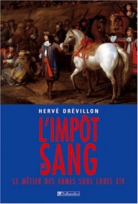 L'impôt du sang : Le métier des armes sous Louis XIV
