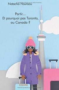 Partir. . . Et pourquoi pas Toronto, au Canada ?