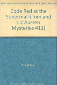 Code Red at the Supermall (Tom and Liz Austen Mysteries #11)