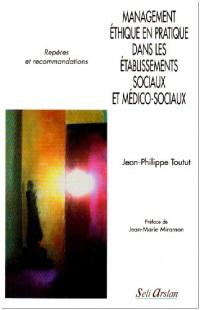 Management éthique en pratique dans les établissements sociaux et médico-sociaux : Repères et recommandations