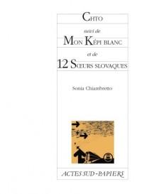 Chto : Suivi de Mon Képi blanc et de 12 Soeurs slovaques